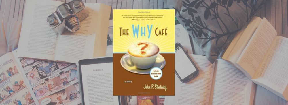 Couverture du livre The Why Cafe de John P. Strelecky