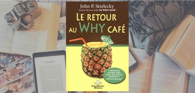 Couverture du livre Le retour au Why Cafe de John P. Strelecky.