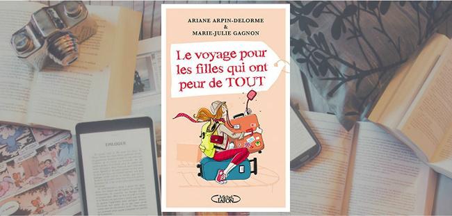 Couverture du livre Le voyage pour les filles qui ont peur de TOUT de Ariane Arpin-Delorme & Marie-Julie Gagnon.