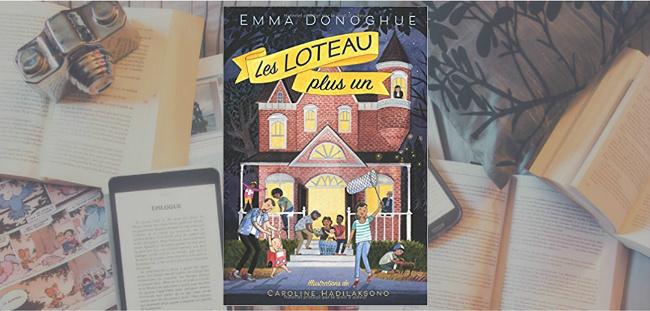 """Couverture du roman """"Les Loteau plus un"""" de Emma Donoghue, publié chez Éditions Scholastic."""