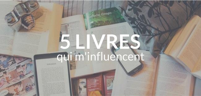 5 livres qui m'influencent.