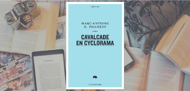 """Couverture du livre """"Cavalcade en cyclorama"""" de Marc-Antoine K. Phaneuf, publié chez Quartanier."""