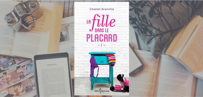 """Couverture du roman """"La fille dans le placard, tome 1"""" de Chantal Brunette, chez Libre Expression."""