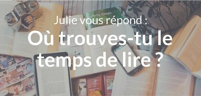 Julie vous répond : Où trouves-tu le temps de lire?