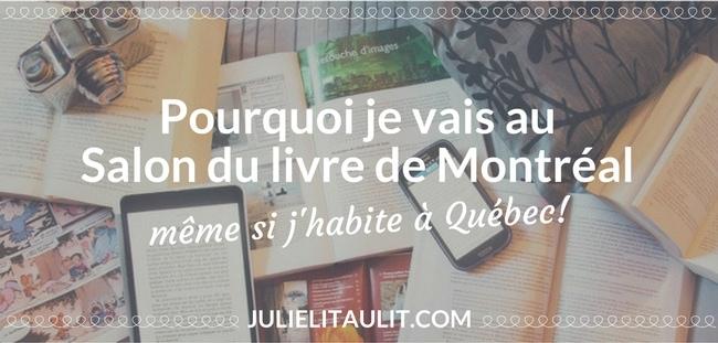Pourquoi je vais au Salon du livre de Montréal même si j'habite à Québec.