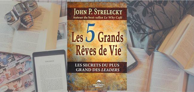 Couverture du livre Les 5 Grands Rêves de Vie de John P. Strelecky.
