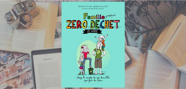 Couverture du livre Famille presque zéro déchet de Jérémie Pichon et Bénédicte Morin, illustré par Bloutouf (Bénédicte Moret).