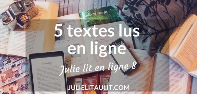 Julie lit en ligne 8 : 5 textes lus sur Internet.