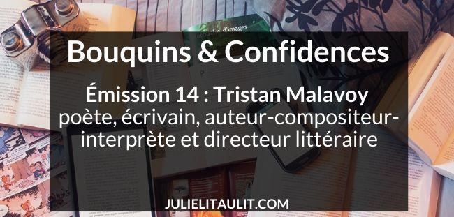 Entretien avec Tristan Malavoy, poète, écrivain, auteur-compositeur-interprète et éditeur, pendant environ une heure à l'émission Bouquins & Confidences.