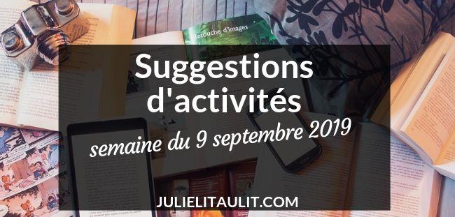 Suggestions d'activités pour la semaine du 9 septembre 2019.