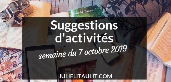 Suggestions d'activités : semaine du 7 octobre 2019.