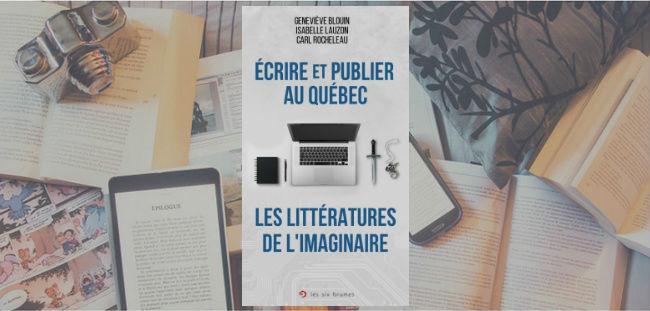 Couverture du guide Écrire et publier au Québec : Les littératures de l'imaginaire de Geneviève Blouin, Isabelle Lauzon et Carl Rocheleau.
