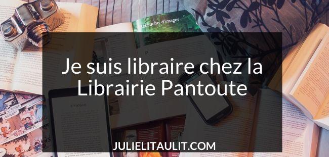 Je suis libraire dans les deux succursales de la Librairie Pantoute.