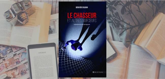 """Couverture du recueil de nouvelles """"Le chasseur et autres noirceurs"""" de Geneviève Blouin, paru chez Les Six Brumes"""